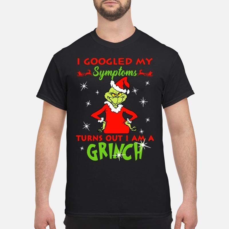 I Googled my symptoms turns out I am a Grinch shirt