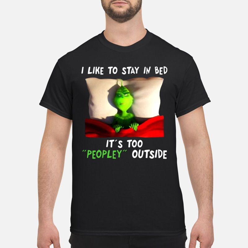 The Grinch I like to stay in bed it's too peopley outside shirt