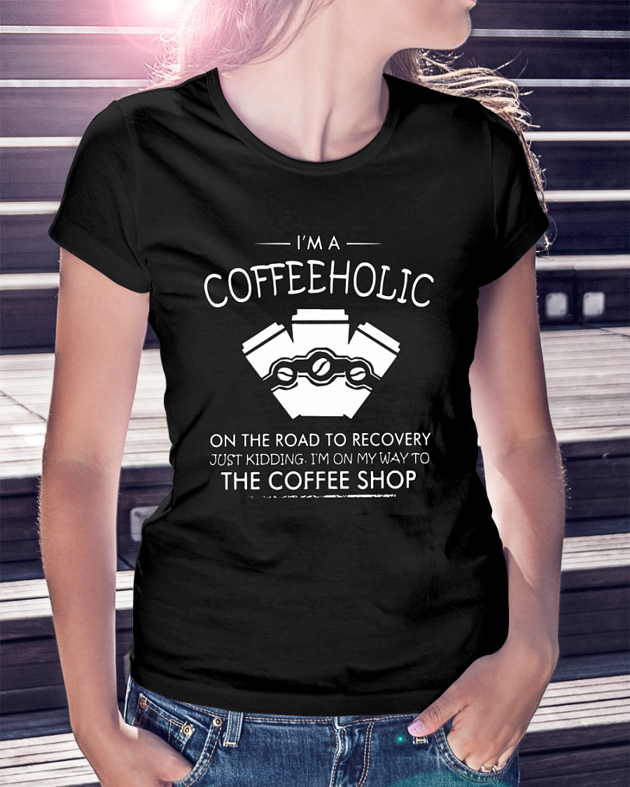 I'm A Coffeeholic On The Road Recovery The Coffee Shop Shirt