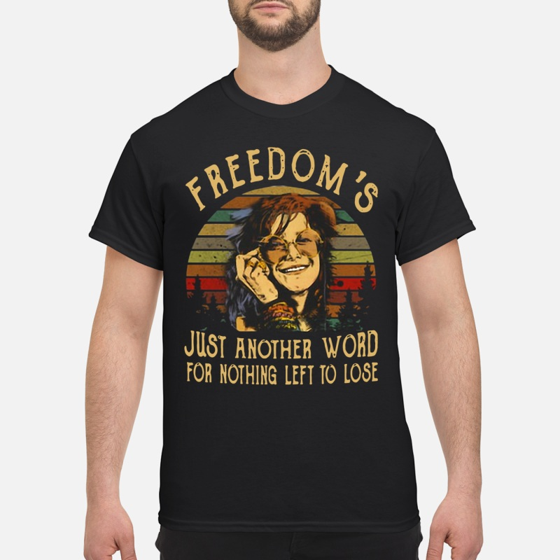 Freedom's Just Another Word For Nothing Left To Lose Shirt