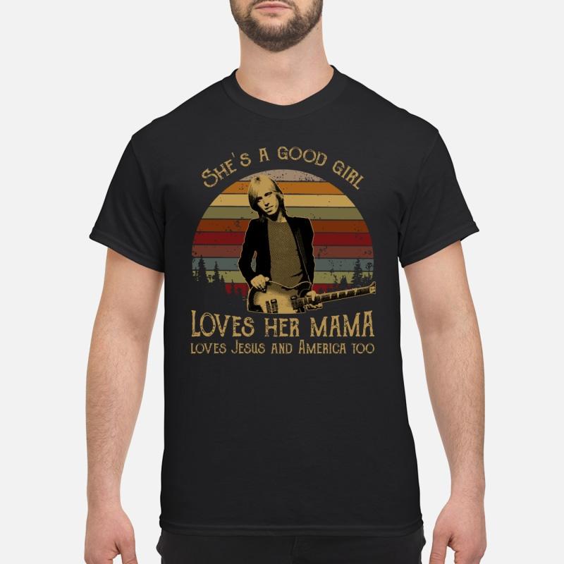 Tom Petty She's a good girl love her mama love Jesus and America too shirt