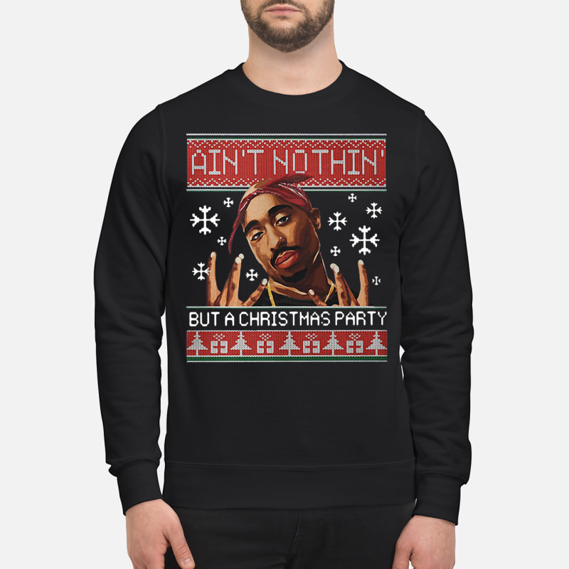 Tupac Ain't nothin but a Christmas party Sweatshirt