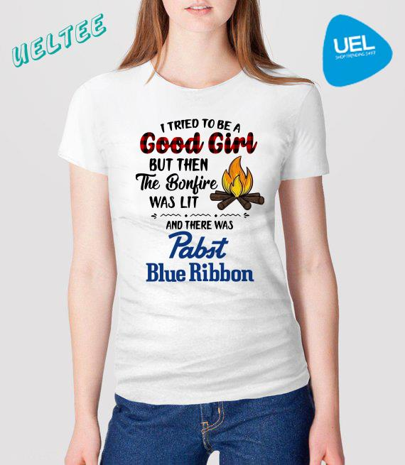 Pabst Blue Ribbon camping I tried to be a good girl but then the bonfire was lit shirt
