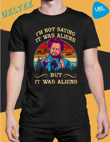 Unisex Hoodie Giorgio A Tsoukalos Im not saying it was aliens but it was aliens shirt Sweatshirt For Mens Womens Ladies Kids