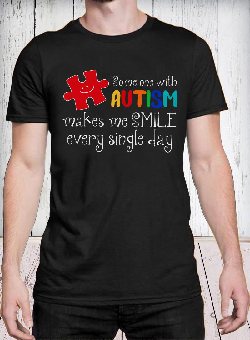 Some one with autism makes me smile every single day shirt