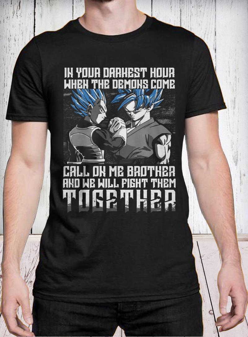 Vegeta And Son Goku In Your Darkest Hour When The Demons Come Call On Me shirt