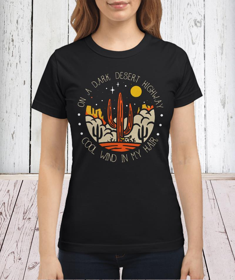 On a dark desert highway cool wind in my hair cactus shirt
