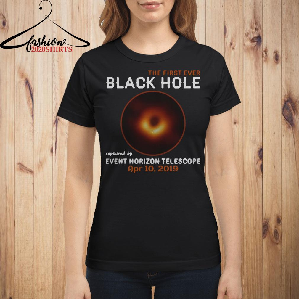 The first ever black hole captured by event horizon telescope april 10th 2019 shirt