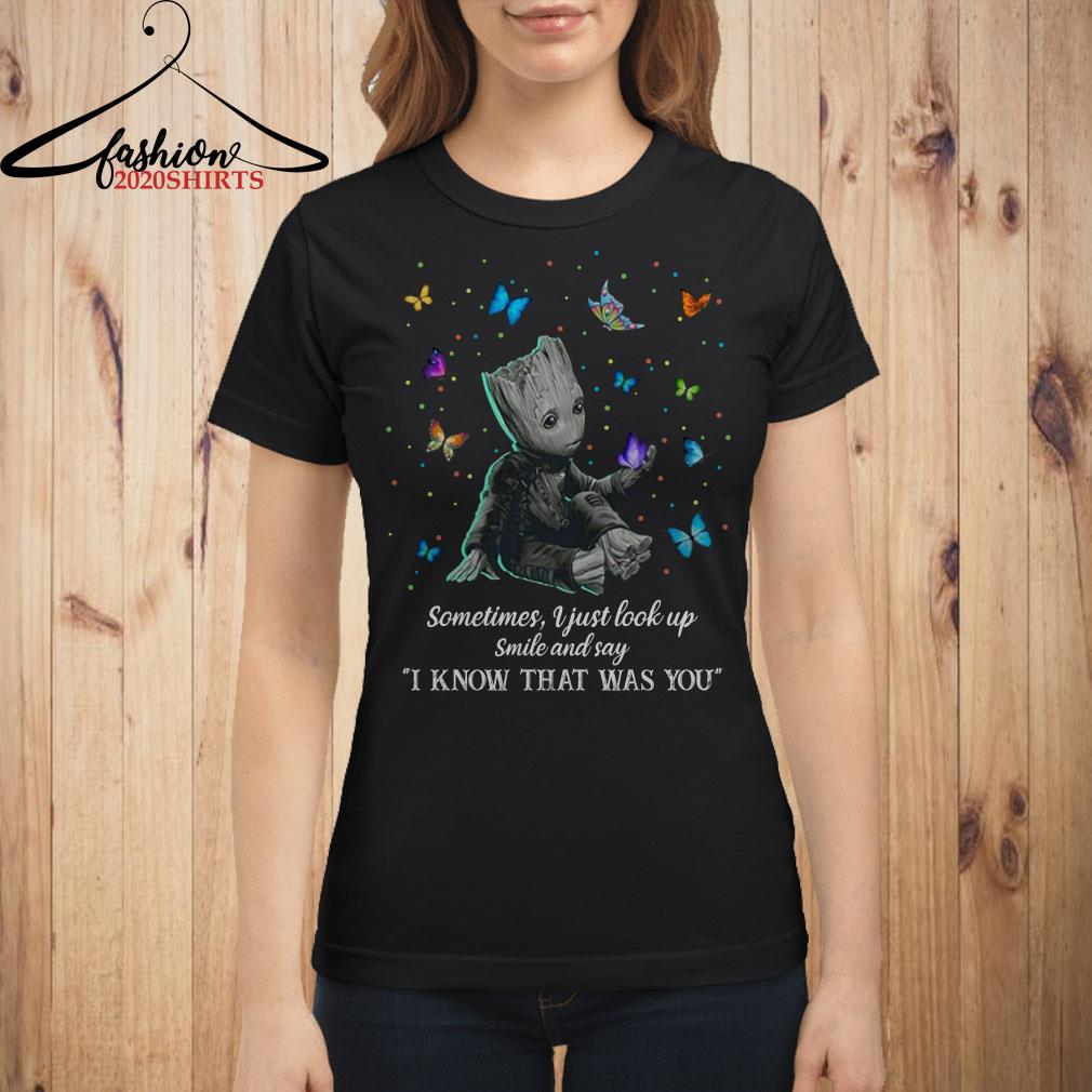 Groot sometimes I just look up smile and say I know that was you shirt