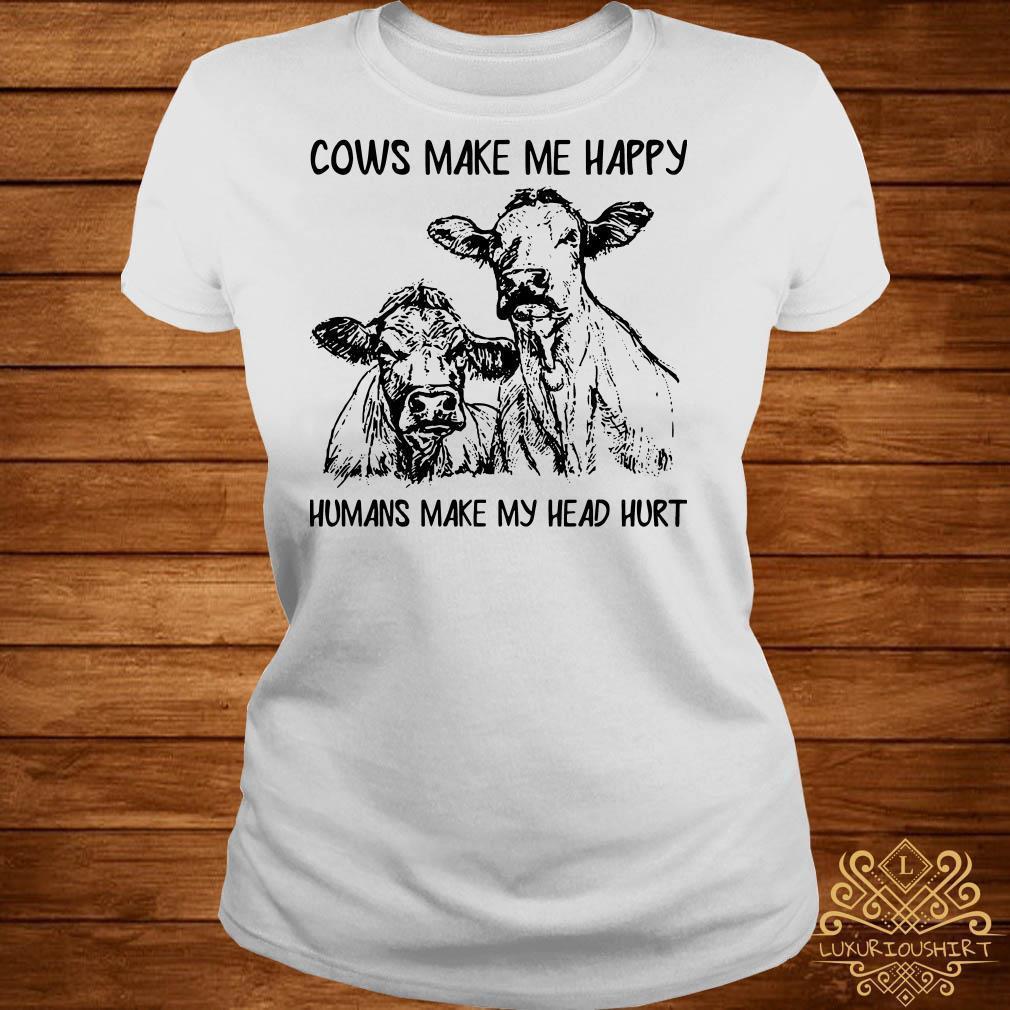 Cows make me happy humans make my head hurt shirt