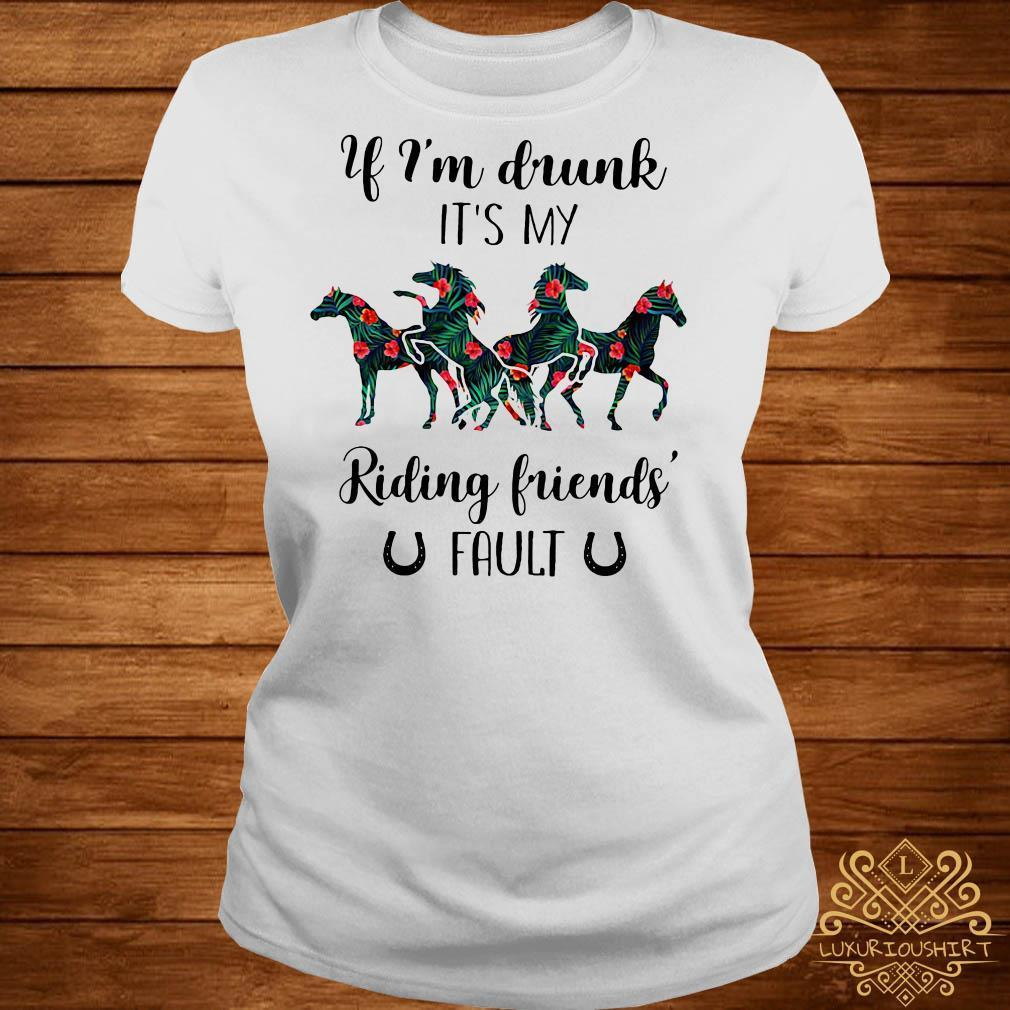 Floral horses if I'm drunk it's my riding friends fault shirt