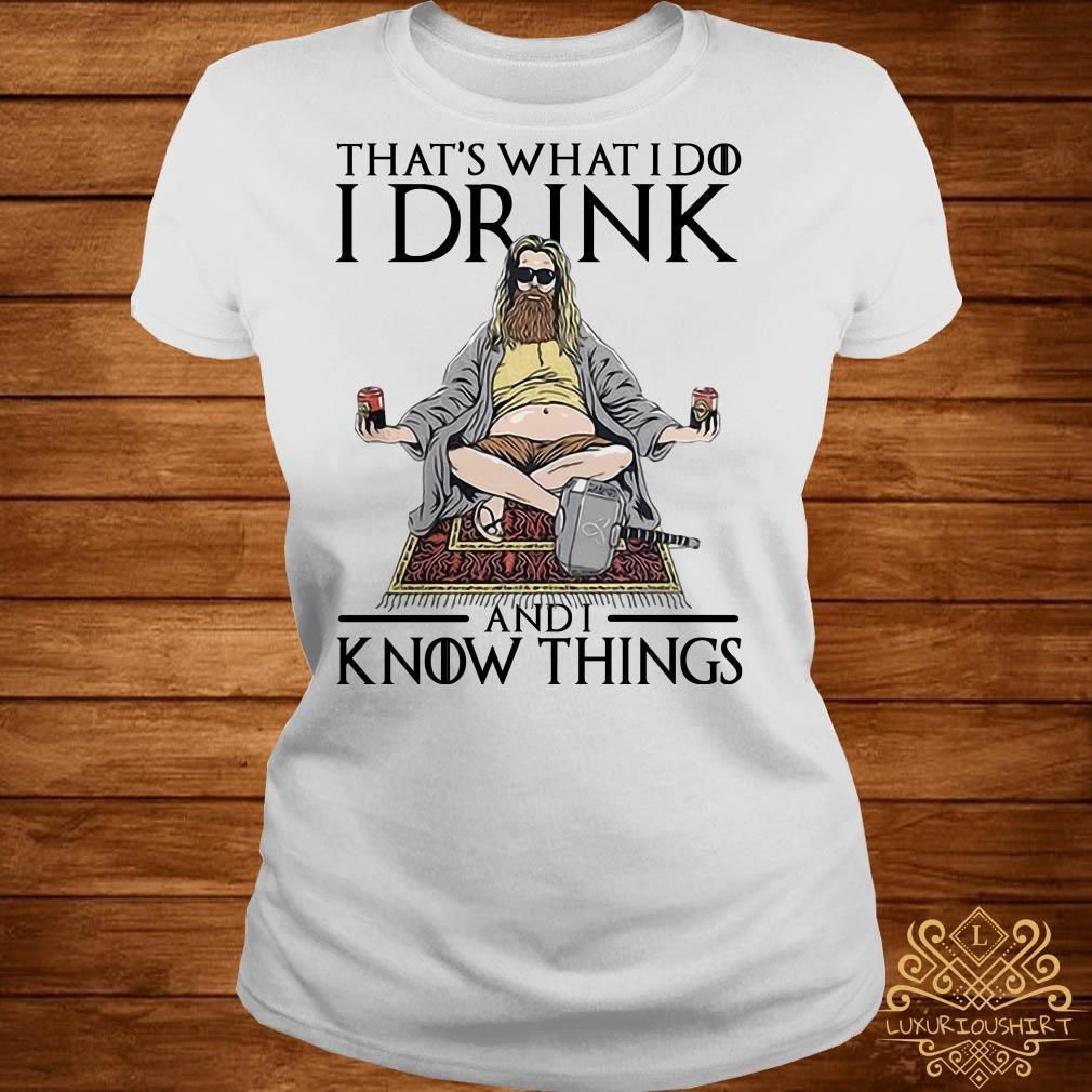 That's what I do I drink and I know things Fat Thor shirt