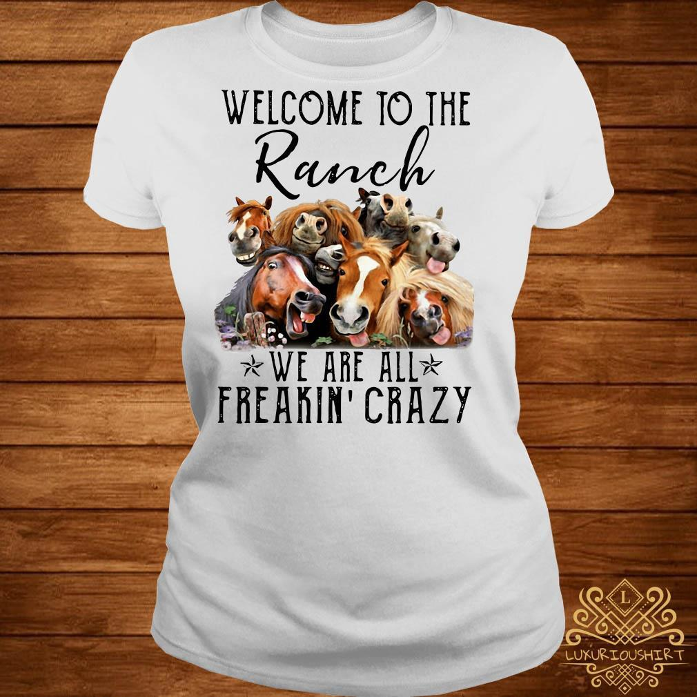 Horse welcome to the Ranch we are all freakin' crazy shirt