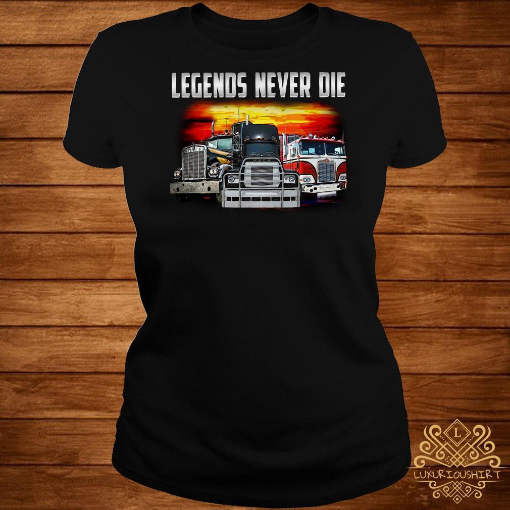 Truck legends never die shirt