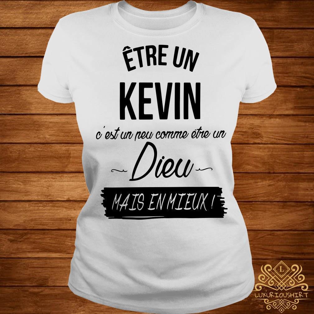 Être Un Kevin C'est Un Neu Comme Être Un Dieu Mais Enmieux shirt