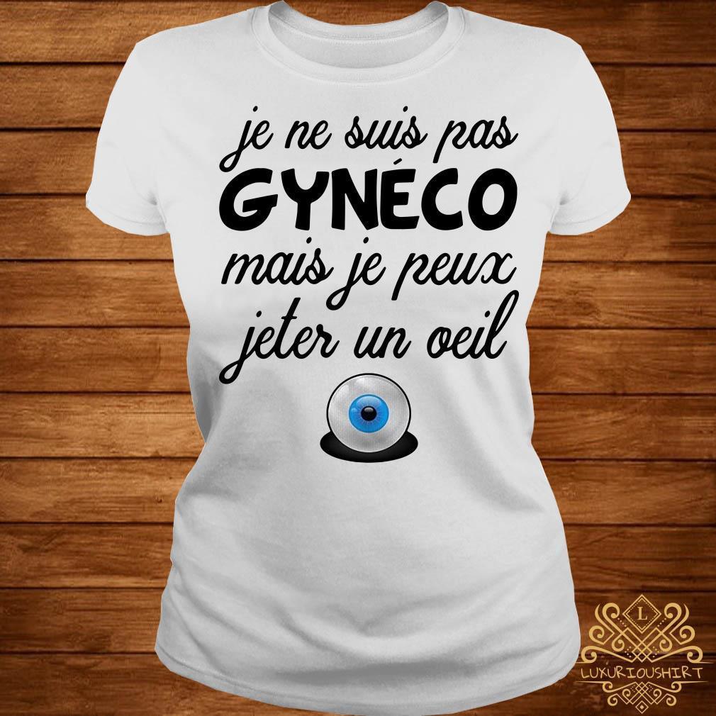 Je Ne Suis Pas Gynéco Mais Je Peux Jeter Un Oeil shirt