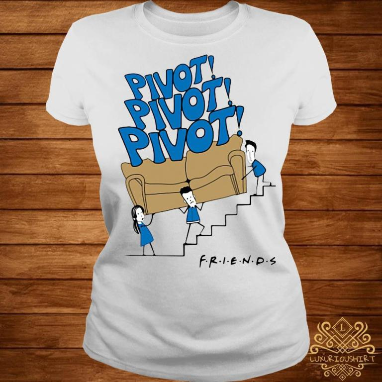 Pivot pivot pivot friends shirt