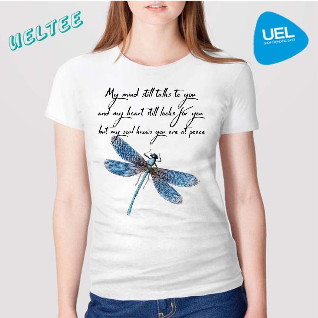 Dragonfly My mind still talks to you and my heart still looks for you shirt