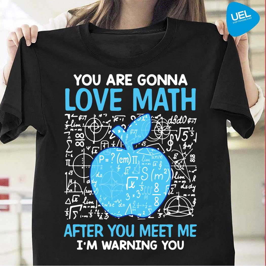 You are gonna love math after you meet me I'm warning you shirt