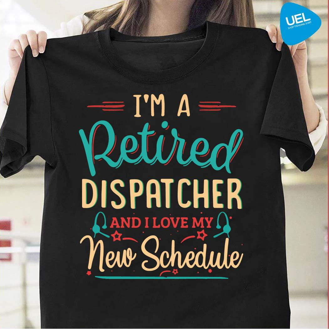 I'm a retired dispatcher and I love my new schedule shirt