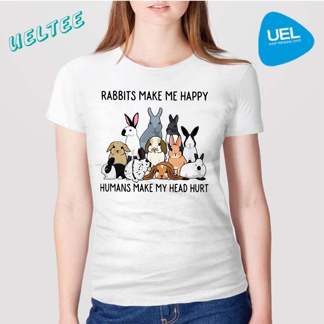 Rabbits make me happy humans make my head hurt shirt