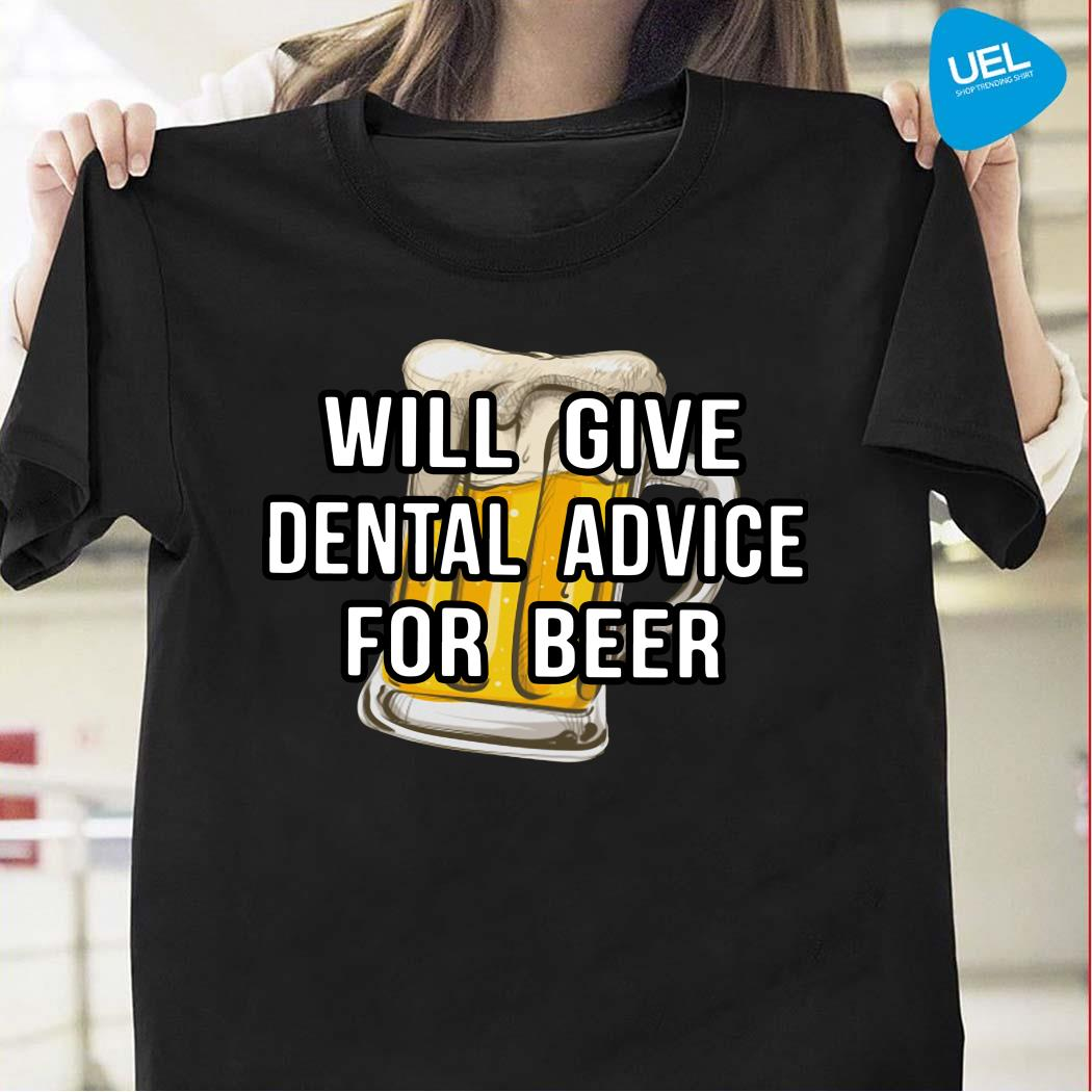 Will give dental advice for beer shirt