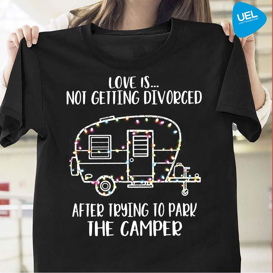 Light Christmas love is not getting divorced after trying to park the camper shirt