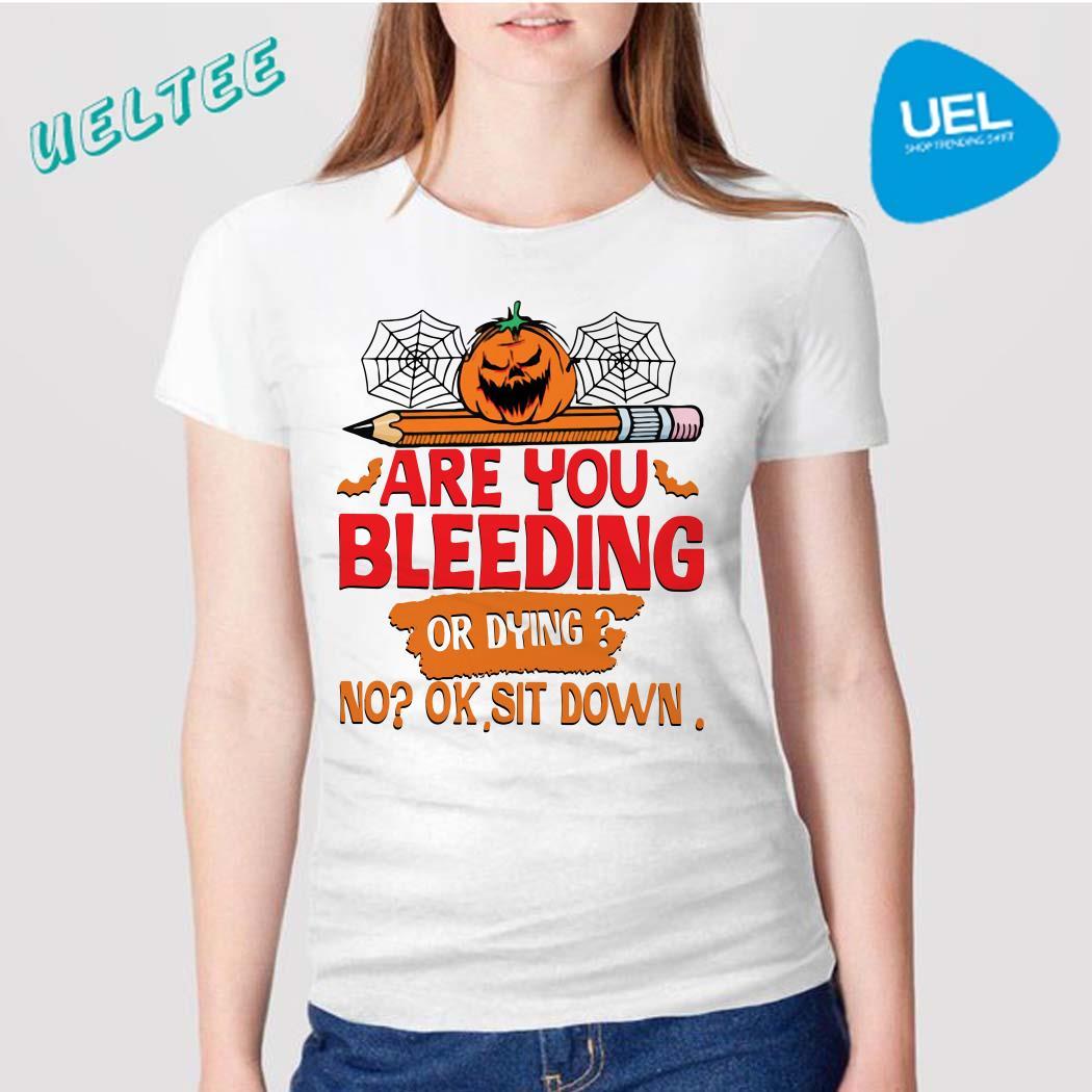 Pumpkin pencil are you bleeding or dying no ok sit down shirt