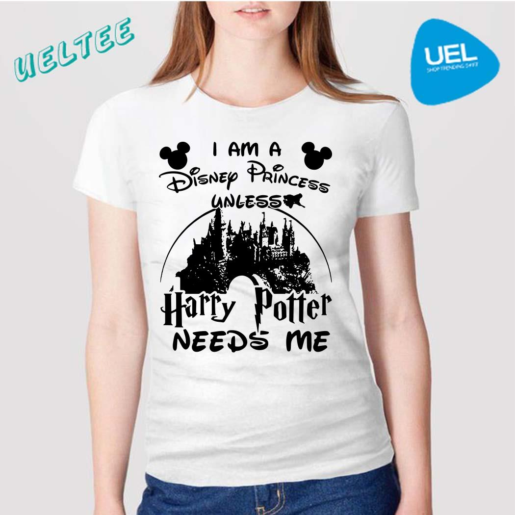 I Am Disney Princess Unless Harry Potter Needs Me Shirt