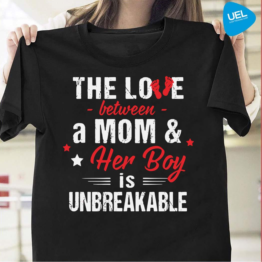 The love between a mom and her boy is unbreakable shirt
