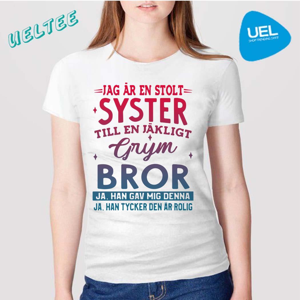 Jag Ar En Stolt Syster Till En Jakligt Grym Bor Ja Han Gav Mig Denna Shirt