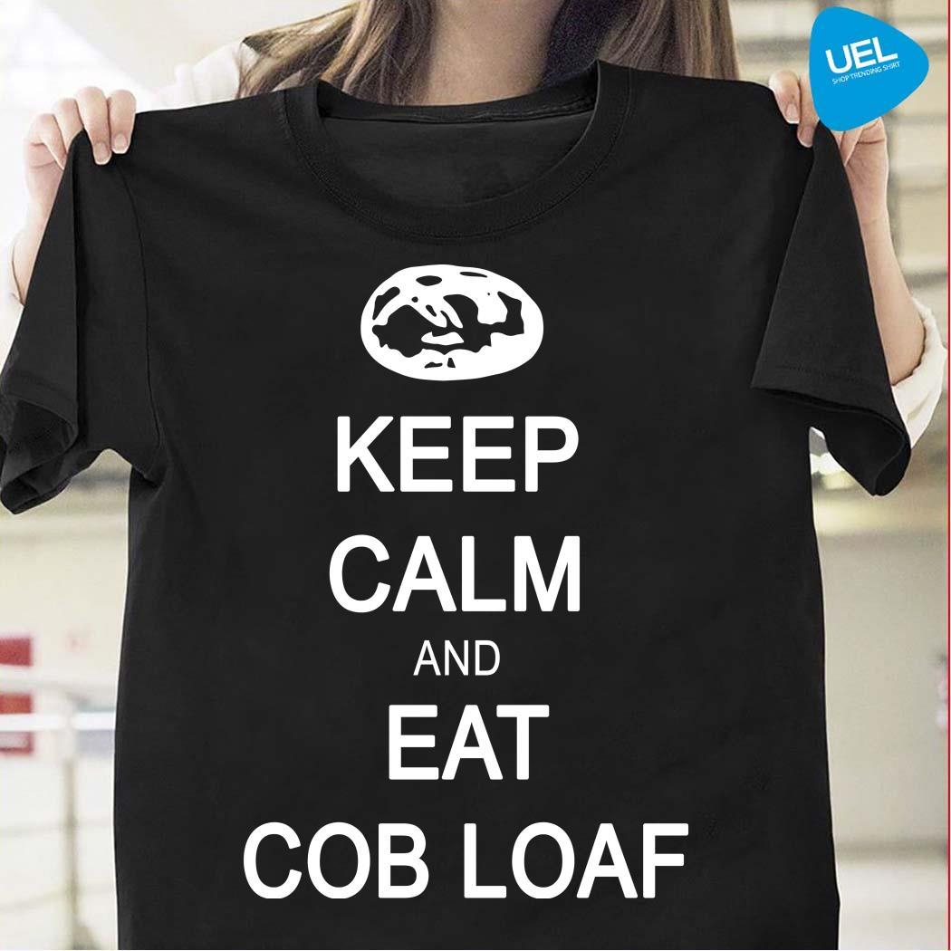 Keep calm and eat cob loaf shirt