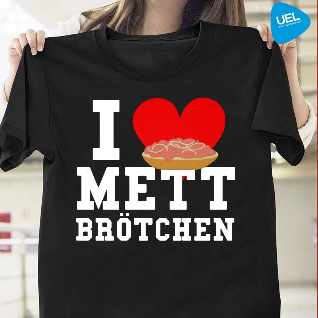 Mett I Love Mett Brötchen Fleischliebhaber Shirt