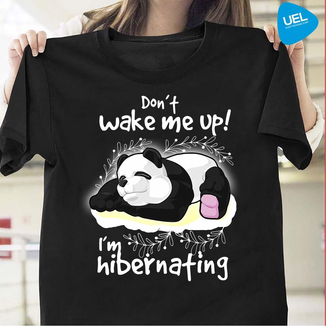 Panda Don't Wake Me Up I'm Hibernating Shirt