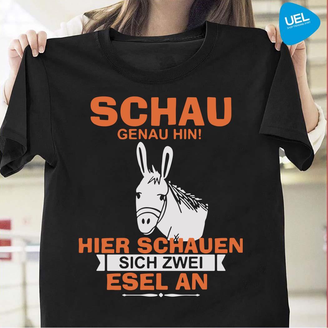 Schau Genau Hin Hiere Sachauen Sich Zwei Esel An Shirt