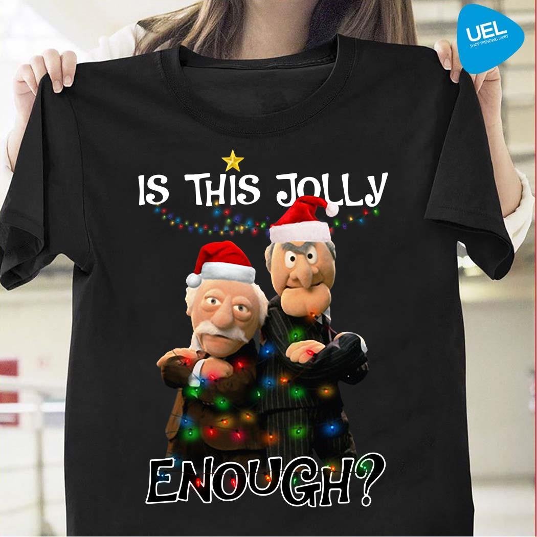 Statler And Waldorf Is This Jolly Enough Christmas Shirt