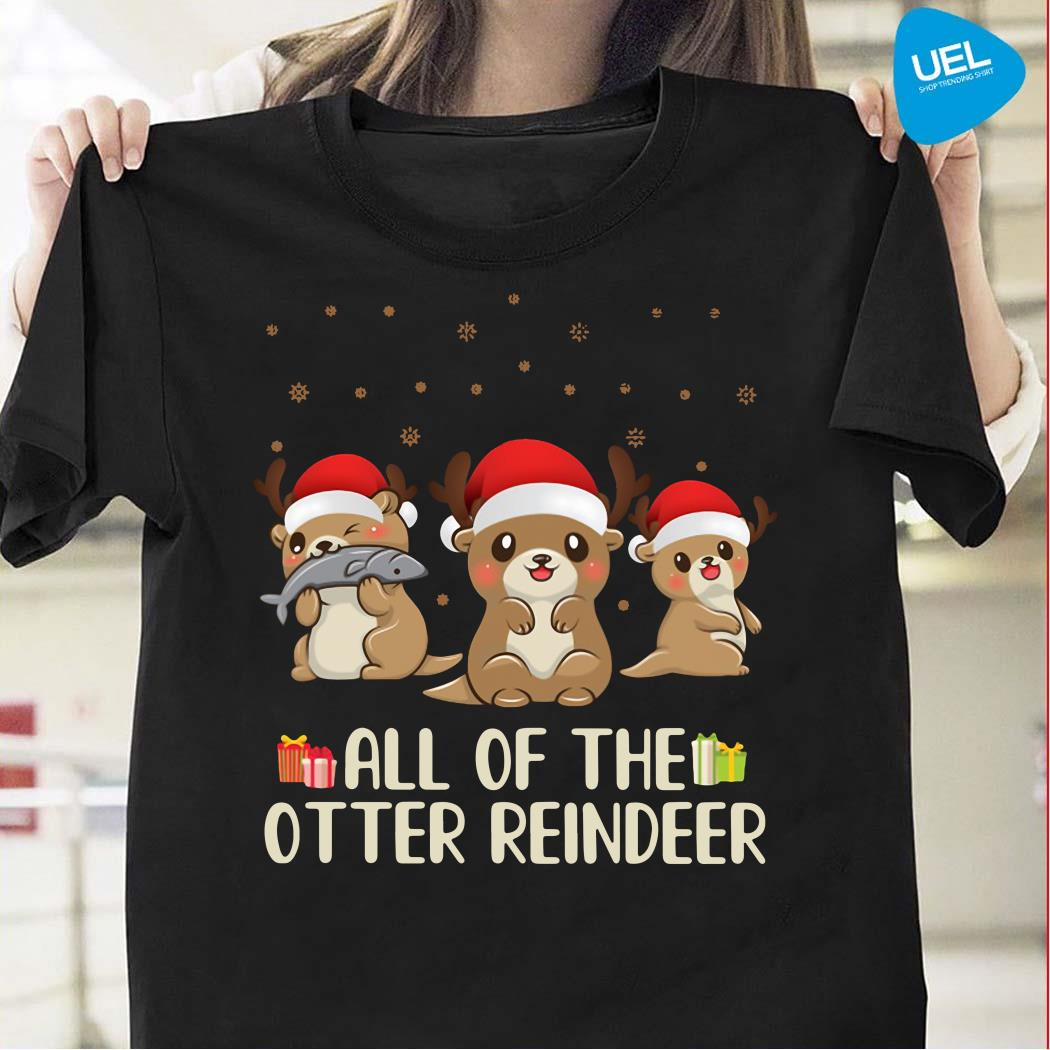 All Of The Otter Reindeer Christmas Shirt