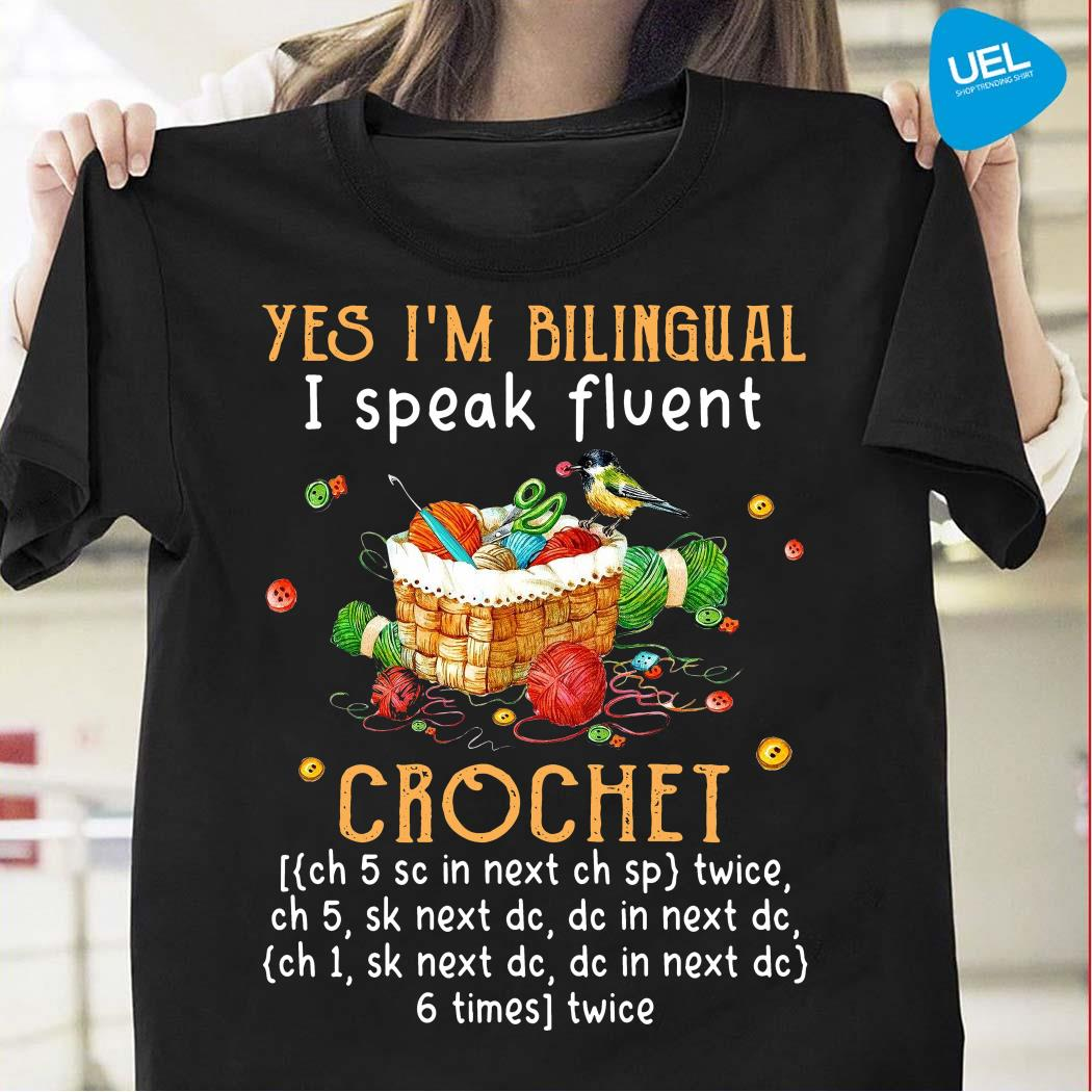 Yes I'm Bilingual I Speak Fluent Crochet Shirt