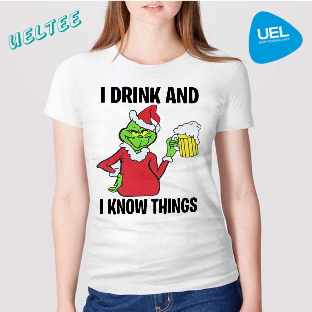Grinch I Drink And I Know Things Christmas Shirt