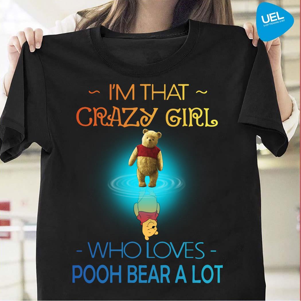 I'm Crazy Girl Who Loves Pooh Bear A Lot Shirt