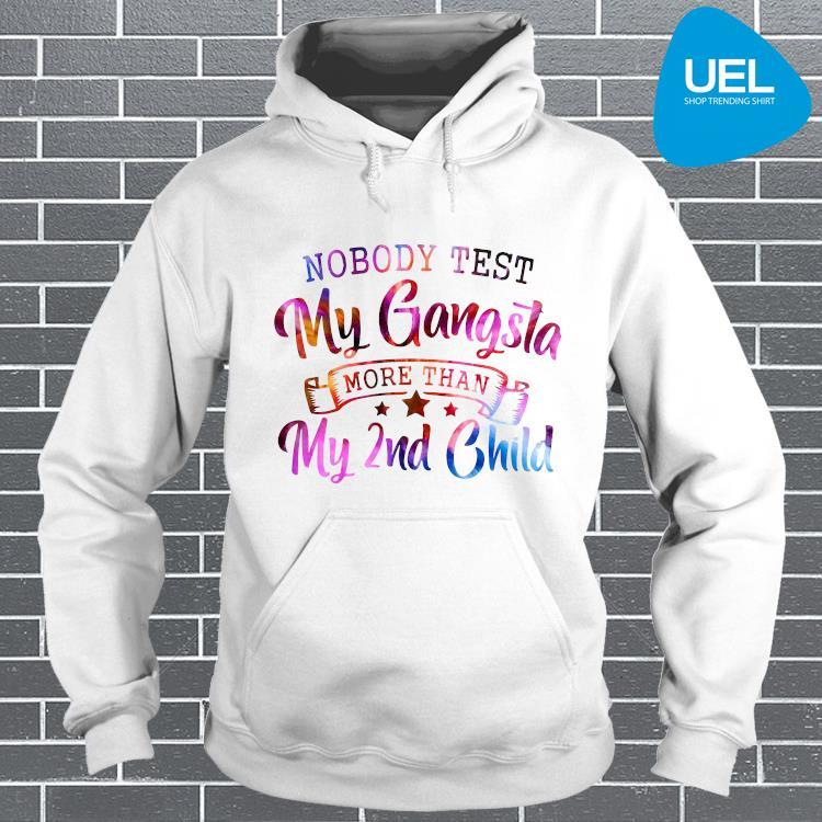 Nobody Test My Gangsta More Than My 2nd Child Shirt hoodie