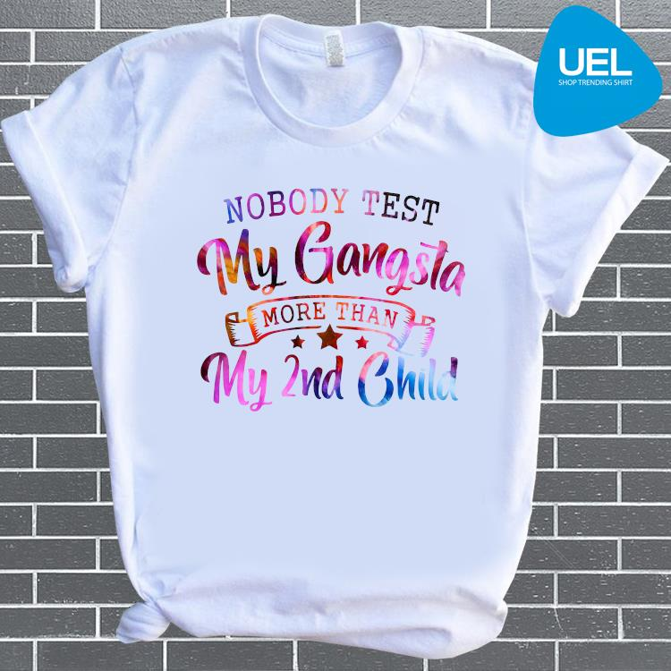 Nobody Test My Gangsta More Than My 2nd Child Shirt