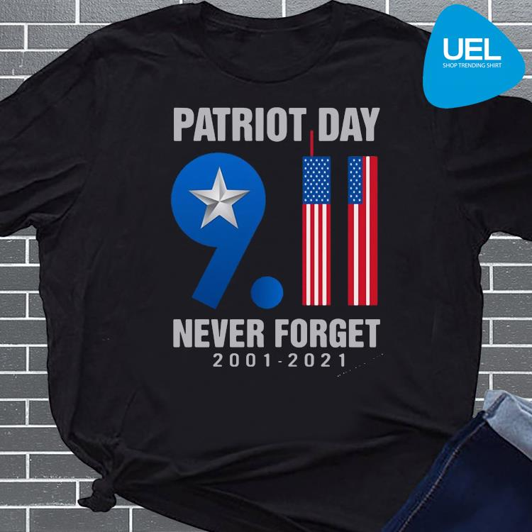 Patriot Day 9 11 Never Forget 2001-2021 Shirt Masswerks Store